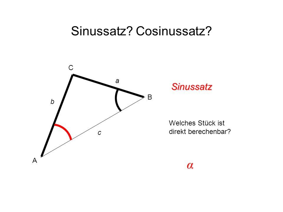 Sinussatz? Cosinussatz? Sinussatz Welches Stück ist direkt berechenbar? α A B C c b a