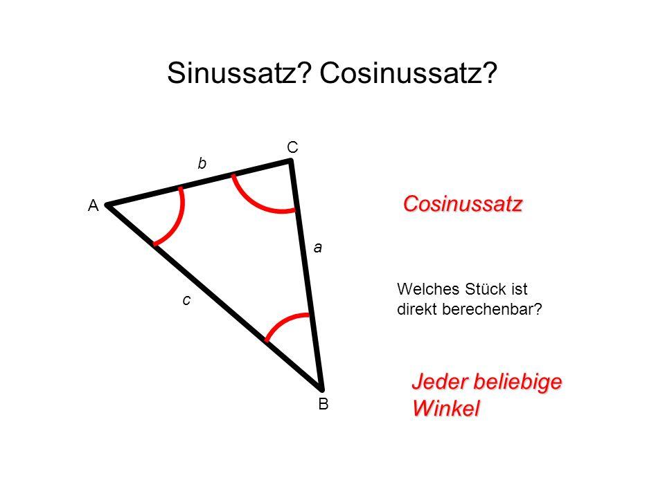 Sinussatz? Cosinussatz? Cosinussatz Welches Stück ist direkt berechenbar? Jeder beliebige Winkel A B C c b a