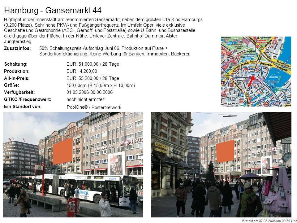 Zusatzinfos: Schaltung: Produktion: All-In-Preis: Größe: Verfügbarkeit: GTKC /Frequenzwert: Ein Standort von: PoolOne® / Hamburg - Gänsemarkt 44 Highlight in der Innenstadt am renommierten Gänsemarkt, neben dem größten Ufa-Kino Hamburgs (3.200 Plätze).