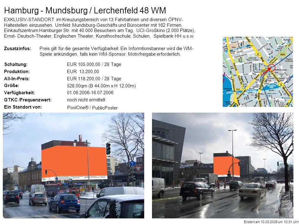 Zusatzinfos: Schaltung: Produktion: All-In-Preis: Größe: Verfügbarkeit: GTKC /Frequenzwert: Ein Standort von: PoolOne® / Hamburg - Mundsburg / Lerchenfeld 48 WM EXKLUSIV-STANDORT im Kreuzungsbereich von 13 Fahrbahnen und diversen ÖPNV- Haltestellen einzusehen.