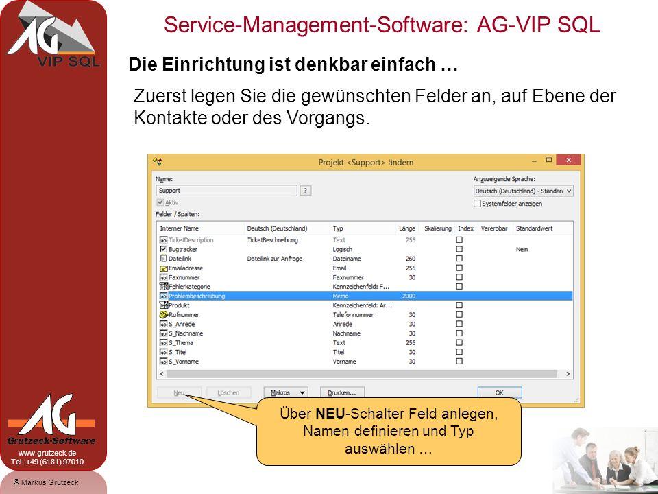 Service-Management-Software: AG-VIP SQL 14 Markus Grutzeck www.grutzeck.de Tel.:+49 (6181) 97010 Die Oberfläche gestalten Sie per Drag & Drop selbst… Links sehen Sie alle Datenfelder, die Sie angelegt haben.