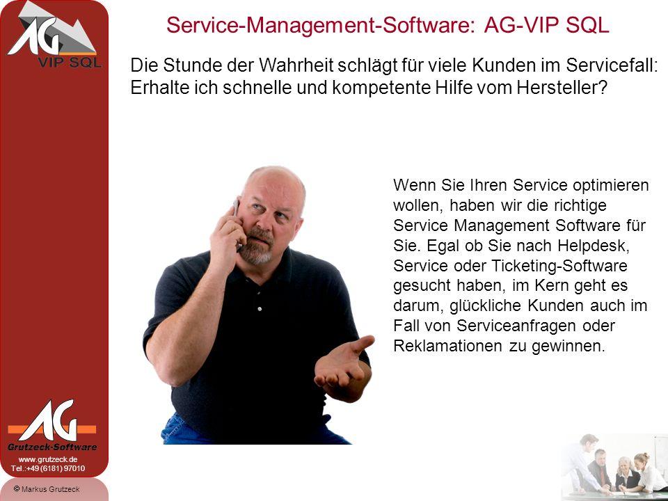 Service-Management-Software: AG-VIP SQL 2 Markus Grutzeck www.grutzeck.de Tel.:+49 (6181) 97010 Die Stunde der Wahrheit schlägt für viele Kunden im Se