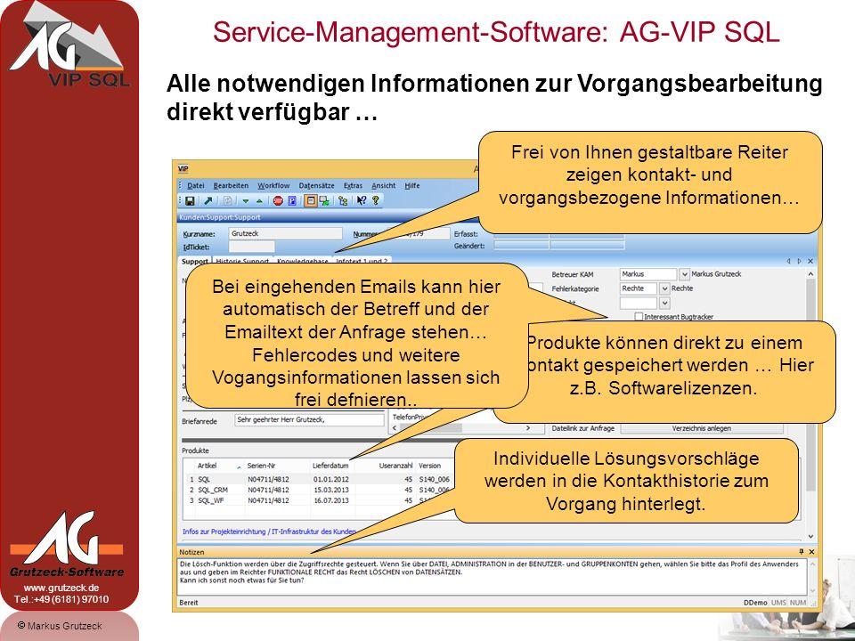 Service-Management-Software: AG-VIP SQL 7 Markus Grutzeck www.grutzeck.de Tel.:+49 (6181) 97010 Alle notwendigen Informationen zur Vorgangsbearbeitung direkt verfügbar … Die Kontakthistorie kann alle Kontaktpunkte mit dem Kontakt anzeigen oder nur auf den Serviceprozess beschränkt werden…