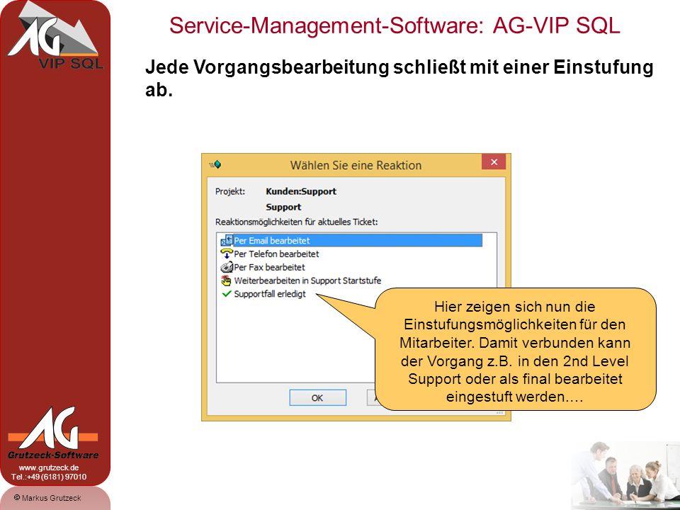 Service-Management-Software: AG-VIP SQL 10 Markus Grutzeck www.grutzeck.de Tel.:+49 (6181) 97010 Jede Vorgangsbearbeitung schließt mit einer Einstufung ab.