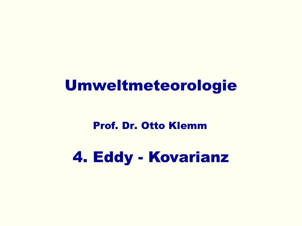 Umweltmeteorologie Prof. Dr. Otto Klemm 4. Eddy - Kovarianz