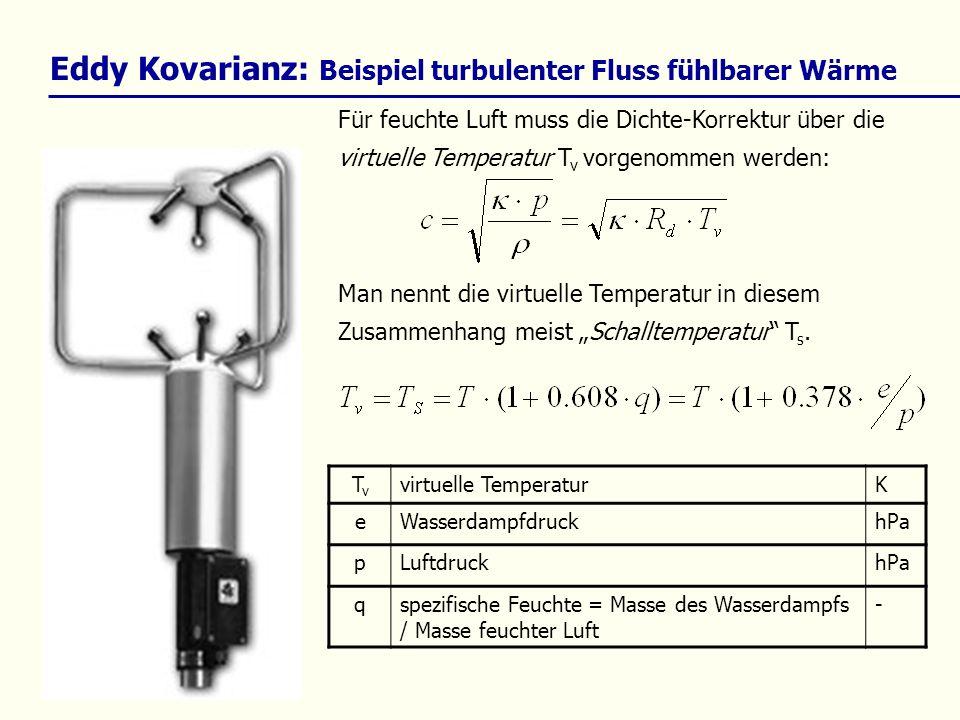 Für feuchte Luft muss die Dichte-Korrektur über die virtuelle Temperatur T v vorgenommen werden: TvTv virtuelle TemperaturK eWasserdampfdruckhPa pLuft