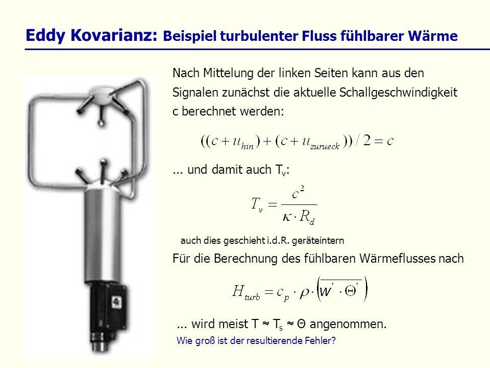 Für die Berechnung des fühlbaren Wärmeflusses nach Eddy Kovarianz: Beispiel turbulenter Fluss fühlbarer Wärme Nach Mittelung der linken Seiten kann au