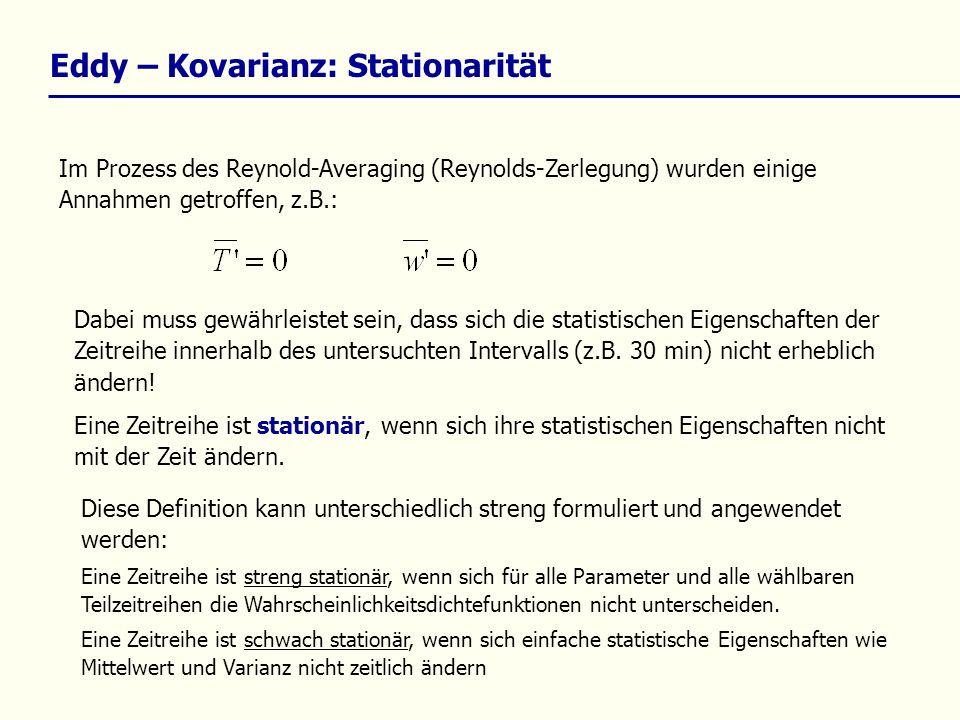 Eddy – Kovarianz: Stationarität Im Prozess des Reynold-Averaging (Reynolds-Zerlegung) wurden einige Annahmen getroffen, z.B.: Dabei muss gewährleistet