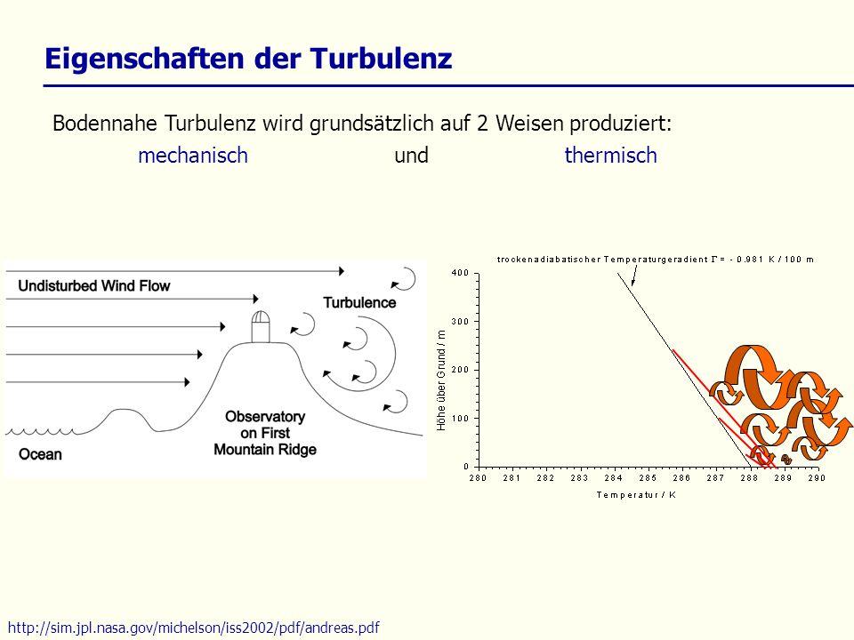 Eigenschaften der Turbulenz Bodennahe Turbulenz wird grundsätzlich auf 2 Weisen produziert: mechanisch und thermisch http://sim.jpl.nasa.gov/michelson