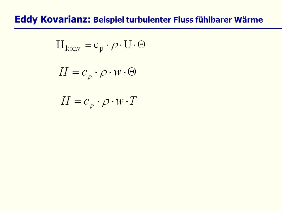 Eddy – Kovarianz: Stationarität Im Prozess des Reynold-Averaging (Reynolds-Zerlegung) wurden einige Annahmen getroffen, z.B.: Dabei muss gewährleistet sein, dass sich die statistischen Eigenschaften der Zeitreihe innerhalb des untersuchten Intervalls (z.B.