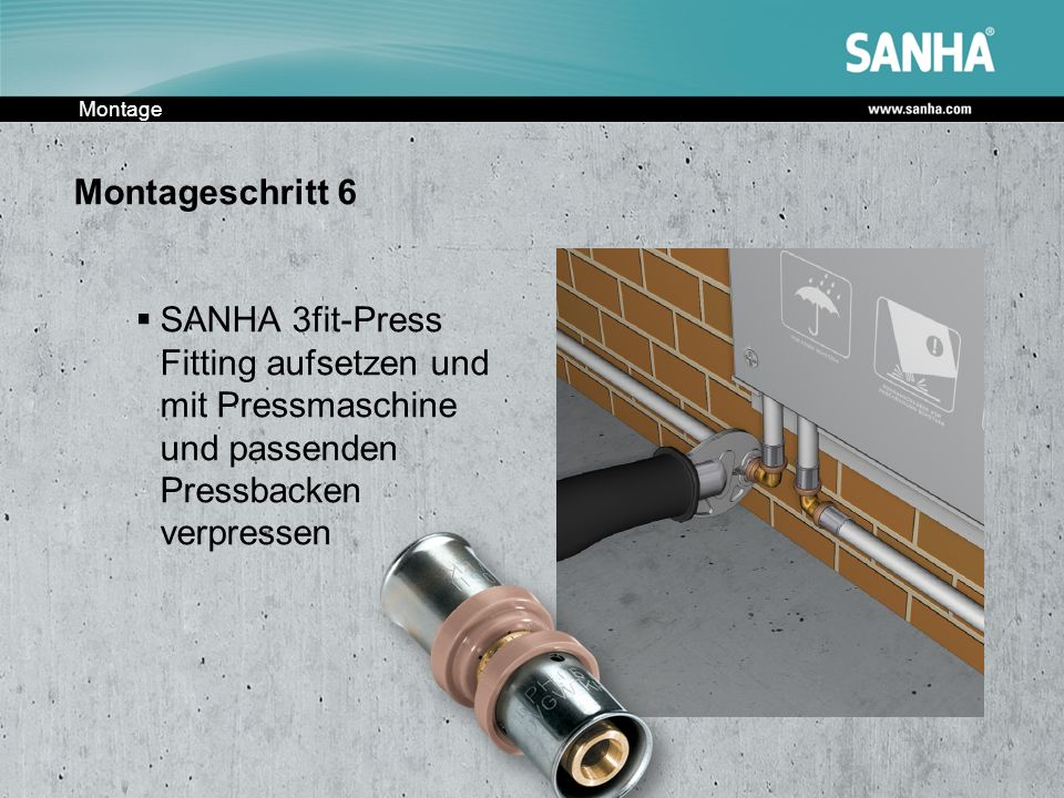 Montage Montageschritt 6 SANHA 3fit-Press Fitting aufsetzen und mit Pressmaschine und passenden Pressbacken verpressen