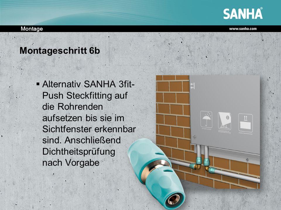 Montage Montageschritt 6b Alternativ SANHA 3fit- Push Steckfitting auf die Rohrenden aufsetzen bis sie im Sichtfenster erkennbar sind. Anschließend Di