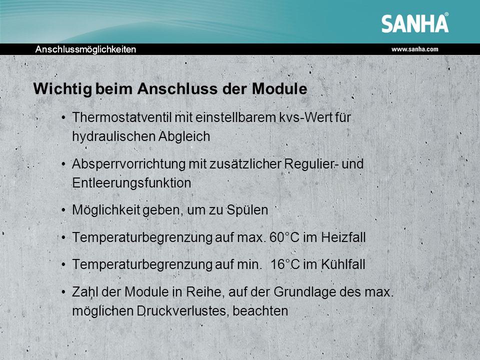 Anschlussmöglichkeiten Wichtig beim Anschluss der Module Thermostatventil mit einstellbarem kvs-Wert für hydraulischen Abgleich Absperrvorrichtung mit