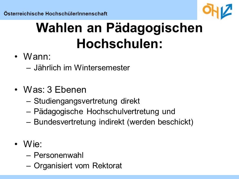 Österreichische HochschülerInnenschaft Wann: –Jährlich im Wintersemester Was: 3 Ebenen –Studiengangsvertretung direkt –Pädagogische Hochschulvertretun