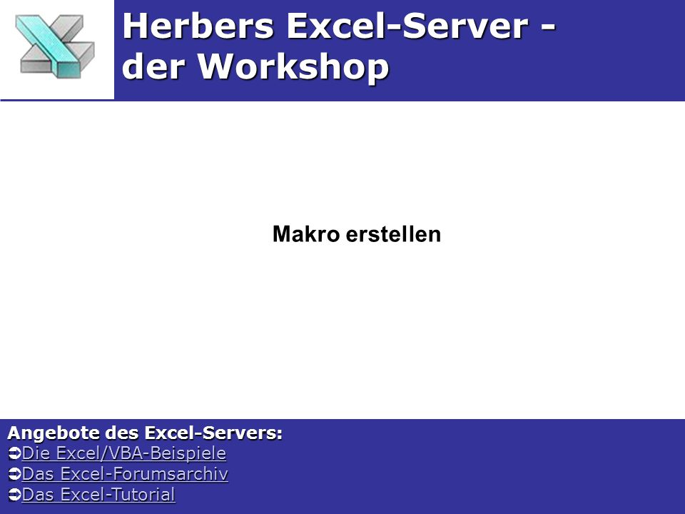 Makro erstellen Herbers Excel-Server - der Workshop Angebote des Excel-Servers: Die Excel/VBA-Beispiele Die Excel/VBA-BeispieleDie Excel/VBA-Beispiele