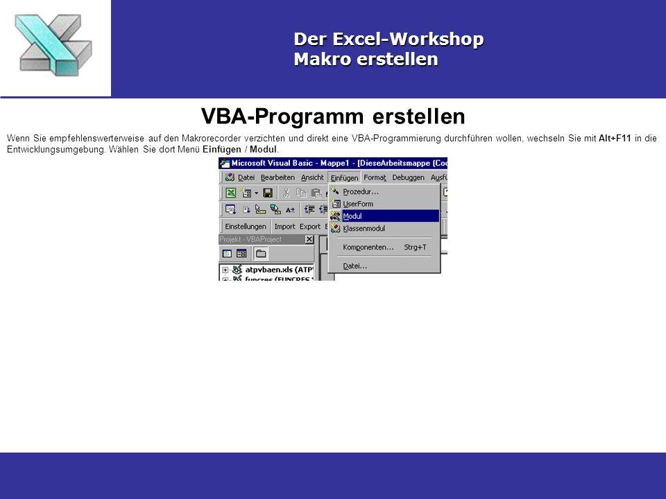 VBA-Programm erstellen Der Excel-Workshop Makro erstellen Wenn Sie empfehlenswerterweise auf den Makrorecorder verzichten und direkt eine VBA-Programm