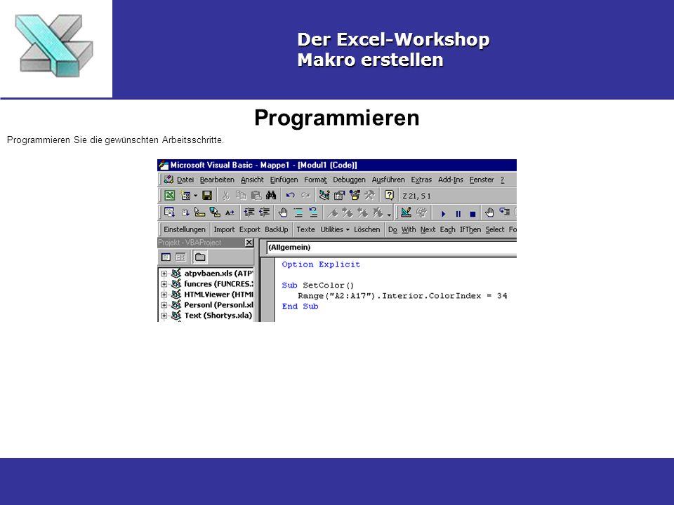 Programmieren Der Excel-Workshop Makro erstellen Programmieren Sie die gewünschten Arbeitsschritte.