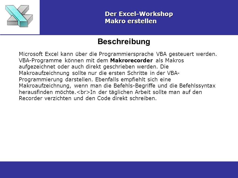 Beschreibung Der Excel-Workshop Makro erstellen Microsoft Excel kann über die Programmiersprache VBA gesteuert werden. VBA-Programme können mit dem Ma