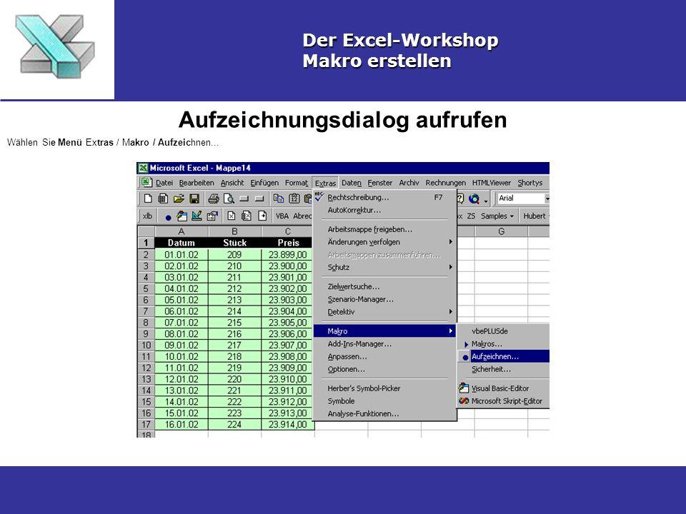 Aufzeichnungsdialog aufrufen Der Excel-Workshop Makro erstellen Wählen Sie Menü Extras / Makro / Aufzeichnen...