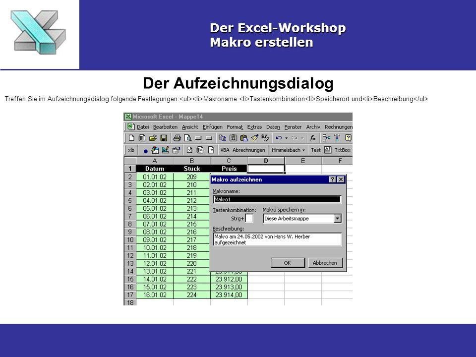 Der Aufzeichnungsdialog Der Excel-Workshop Makro erstellen Treffen Sie im Aufzeichnungsdialog folgende Festlegungen: Makroname Tastenkombination Speic