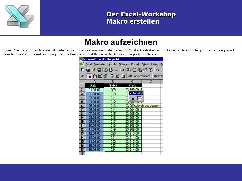 Makro aufzeichnen Der Excel-Workshop Makro erstellen Führen Sie die aufzuzeichnenden Arbeiten aus - im Beispiel wird der Datenbereich in Spalte A sele
