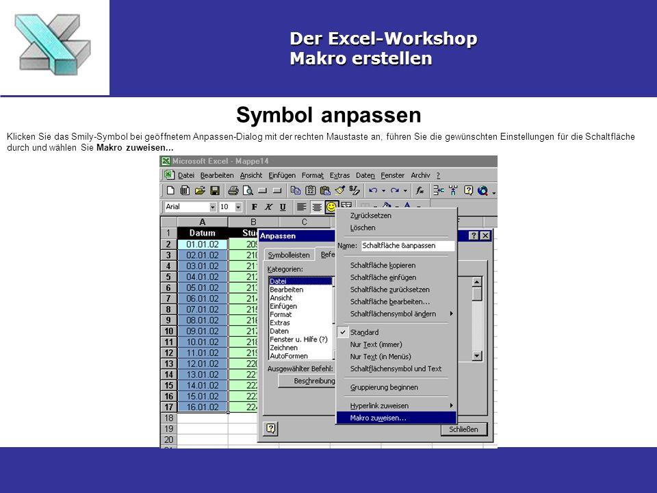Symbol anpassen Der Excel-Workshop Makro erstellen Klicken Sie das Smily-Symbol bei geöffnetem Anpassen-Dialog mit der rechten Maustaste an, führen Si