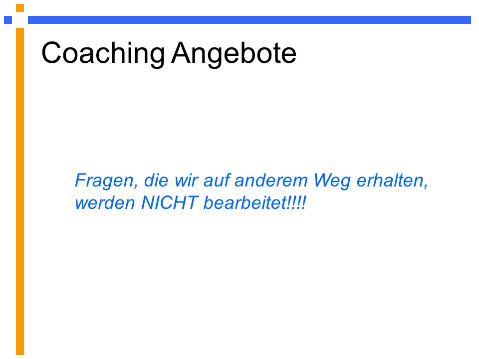 Fragen, die wir auf anderem Weg erhalten, werden NICHT bearbeitet!!!! Coaching Angebote
