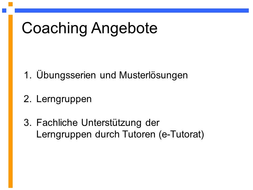 Coaching Angebote 1.Übungsserien und Musterlösungen 2.Lerngruppen 3.Fachliche Unterstützung der Lerngruppen durch Tutoren (e-Tutorat)