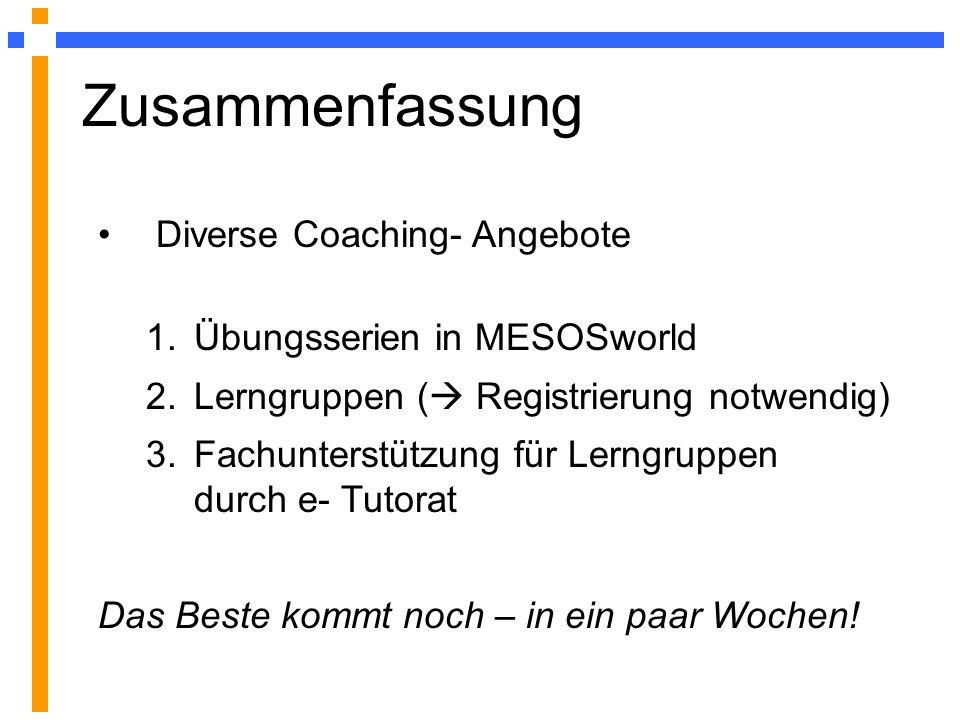 Diverse Coaching- Angebote 1.Übungsserien in MESOSworld 2.Lerngruppen ( Registrierung notwendig) 3.Fachunterstützung für Lerngruppen durch e- Tutorat