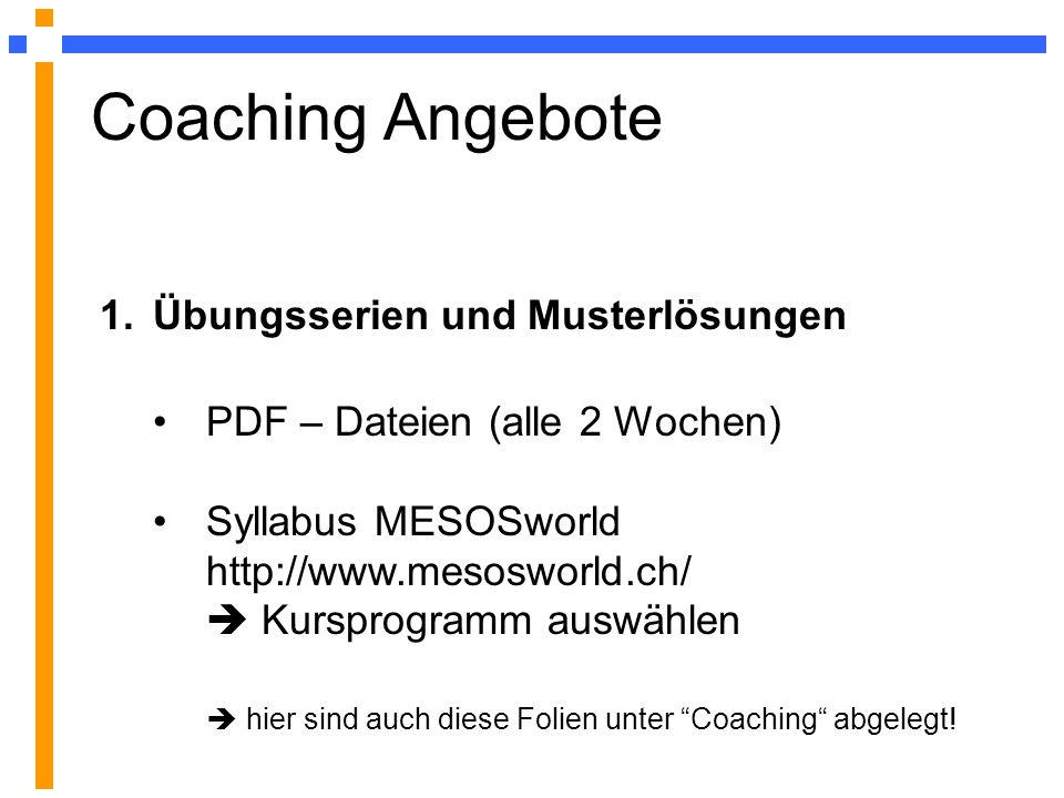 Coaching Angebote PDF – Dateien (alle 2 Wochen) Syllabus MESOSworld http://www.mesosworld.ch/ Kursprogramm auswählen hier sind auch diese Folien unter