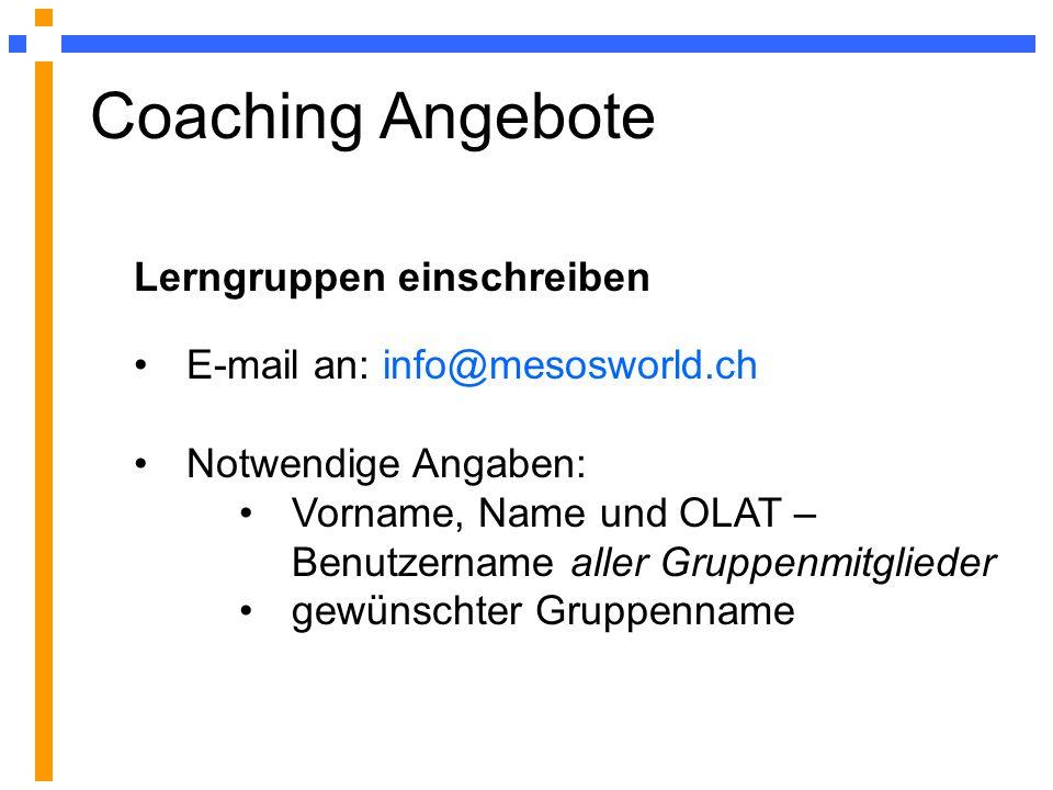 Coaching Angebote Lerngruppen einschreiben E-mail an: info@mesosworld.ch Notwendige Angaben: Vorname, Name und OLAT – Benutzername aller Gruppenmitgli