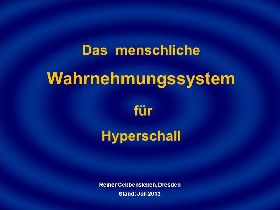 Das menschliche Wahrnehmungssystem für Hyperschall Reiner Gebbensleben, Dresden Stand: Juli 2013