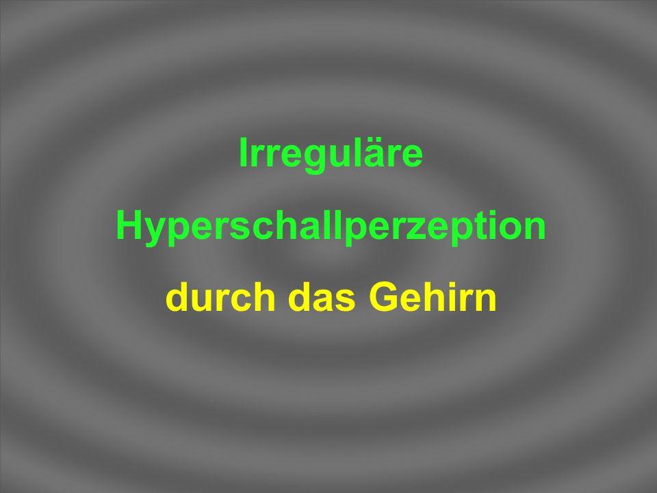 Irreguläre Hyperschallperzeption durch das Gehirn