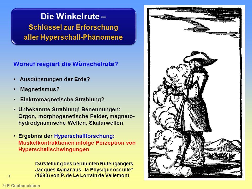 © R.Gebbensleben 5 Darstellung des berühmten Rutengängers Jacques Aymar aus la Physique occulte (1693) von P. de Le Lorrain de Vallemont Worauf reagie