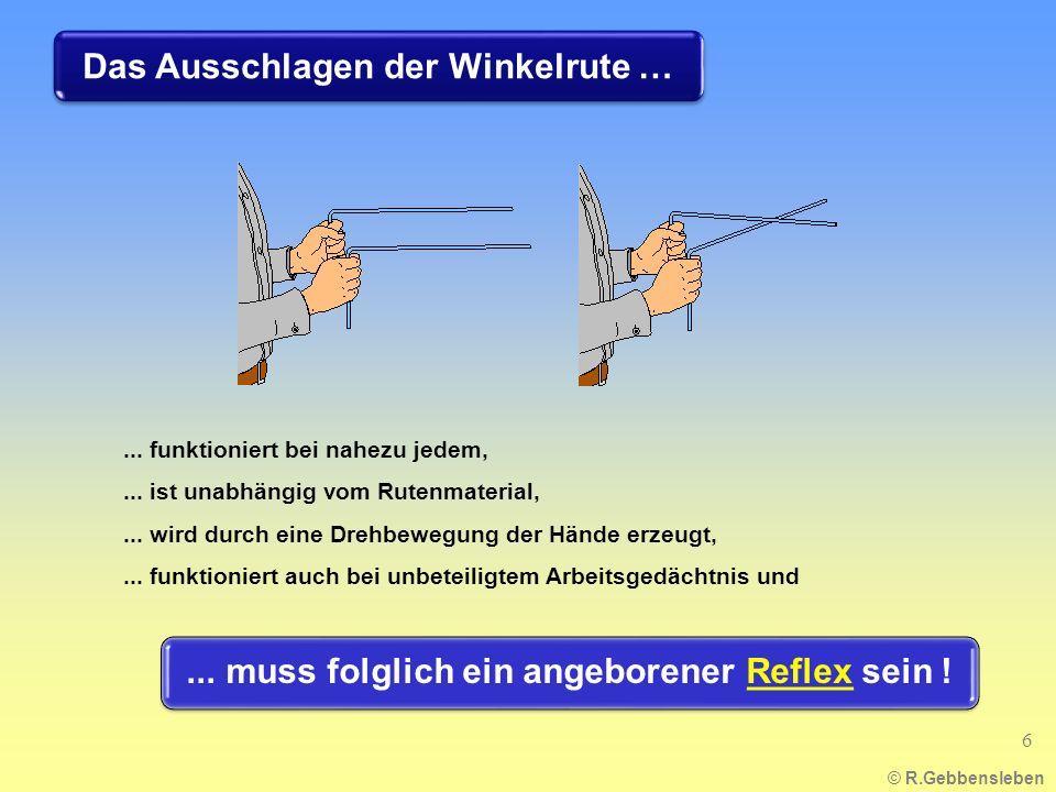 © R.Gebbensleben 6... funktioniert bei nahezu jedem,... ist unabhängig vom Rutenmaterial,... wird durch eine Drehbewegung der Hände erzeugt,... funkti