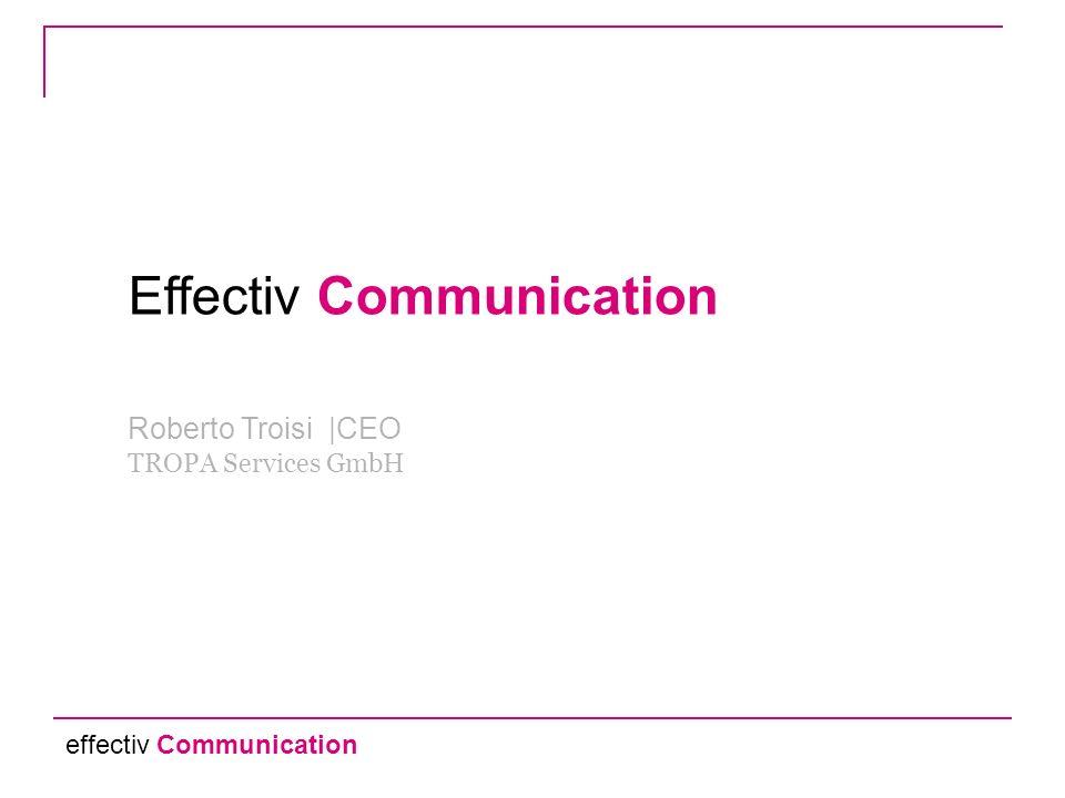 effectiv Communication Effectiv Communication Roberto Troisi  CEO TROPA Services GmbH