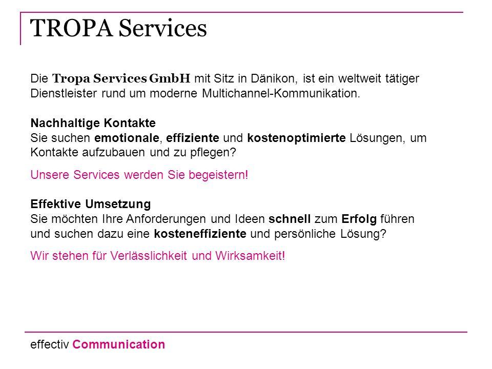 TROPA Services Die Tropa Services GmbH mit Sitz in Dänikon, ist ein weltweit tätiger Dienstleister rund um moderne Multichannel-Kommunikation.