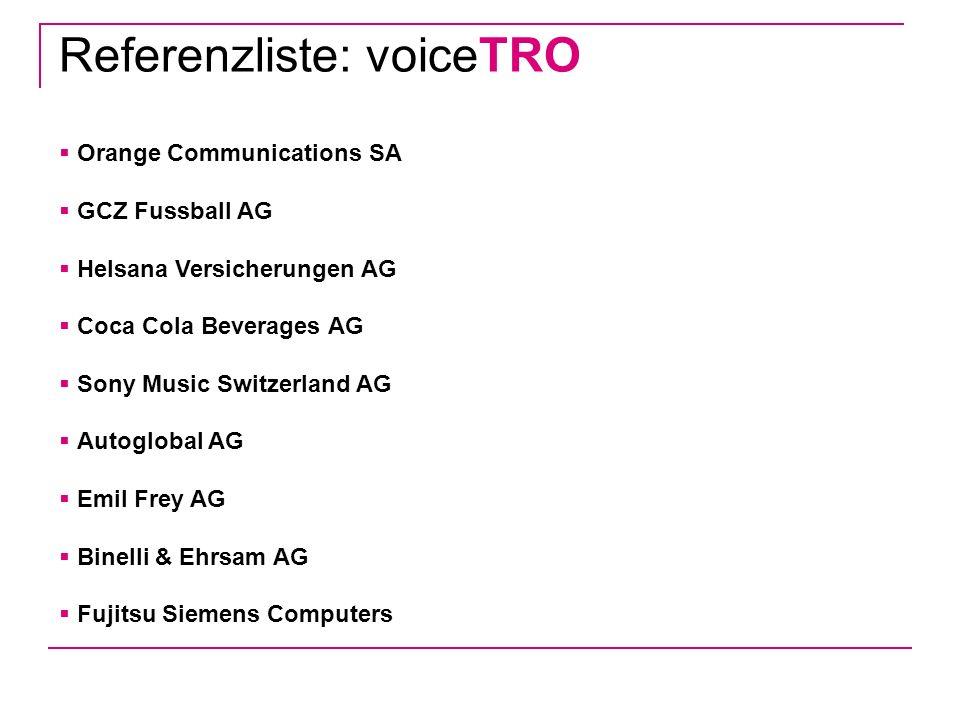 Referenzliste: voiceTRO Orange Communications SA GCZ Fussball AG Helsana Versicherungen AG Coca Cola Beverages AG Sony Music Switzerland AG Autoglobal AG Emil Frey AG Binelli & Ehrsam AG Fujitsu Siemens Computers