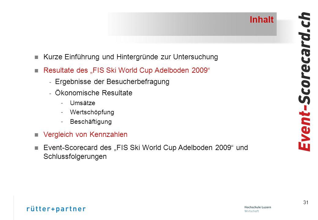 31 Inhalt n Kurze Einführung und Hintergründe zur Untersuchung n Resultate des FIS Ski World Cup Adelboden 2009 - Ergebnisse der Besucherbefragung - Ökonomische Resultate -Umsätze -Wertschöpfung -Beschäftigung n Vergleich von Kennzahlen n Event-Scorecard des FIS Ski World Cup Adelboden 2009 und Schlussfolgerungen