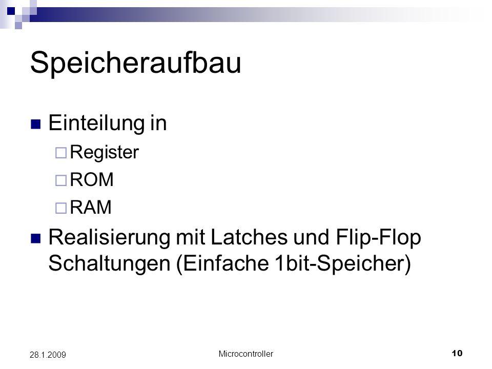 Microcontroller10 28.1.2009 Speicheraufbau Einteilung in Register ROM RAM Realisierung mit Latches und Flip-Flop Schaltungen (Einfache 1bit-Speicher)