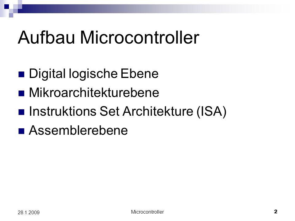 Microcontroller2 28.1.2009 Aufbau Microcontroller Digital logische Ebene Mikroarchitekturebene Instruktions Set Architekture (ISA) Assemblerebene
