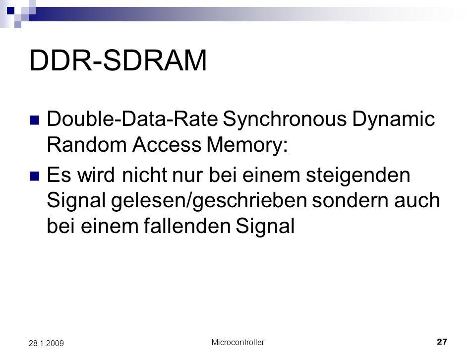 Microcontroller27 28.1.2009 DDR-SDRAM Double-Data-Rate Synchronous Dynamic Random Access Memory: Es wird nicht nur bei einem steigenden Signal gelesen/geschrieben sondern auch bei einem fallenden Signal
