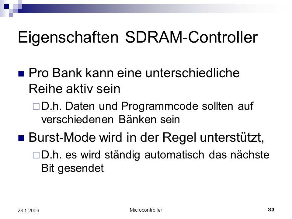 Microcontroller33 28.1.2009 Eigenschaften SDRAM-Controller Pro Bank kann eine unterschiedliche Reihe aktiv sein D.h. Daten und Programmcode sollten au