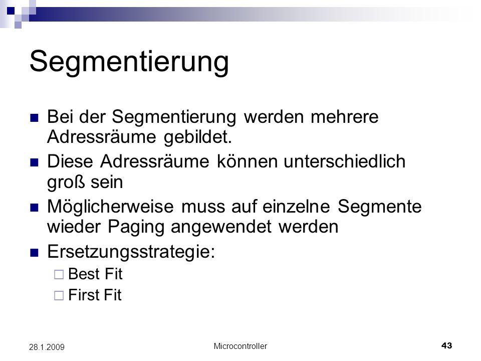 Microcontroller43 28.1.2009 Segmentierung Bei der Segmentierung werden mehrere Adressräume gebildet.