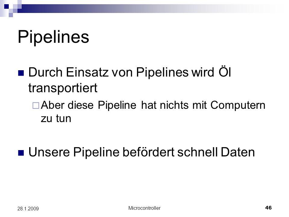 Microcontroller46 28.1.2009 Pipelines Durch Einsatz von Pipelines wird Öl transportiert Aber diese Pipeline hat nichts mit Computern zu tun Unsere Pipeline befördert schnell Daten