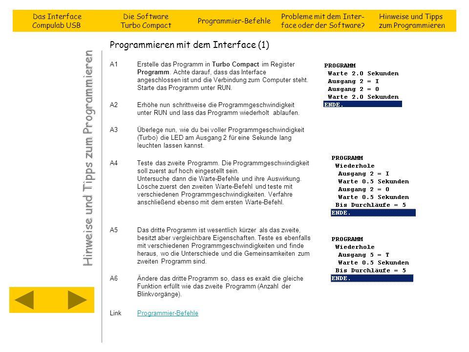 Programmieren mit dem Interface (1) A1Erstelle das Programm in Turbo Compact im Register Programm. Achte darauf, dass das Interface angeschlossen ist