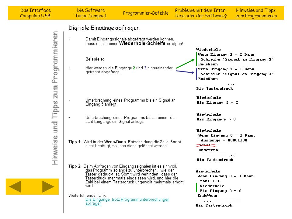 Digitale Eingänge abfragen Damit Eingangssignale abgefragt werden können, muss dies in einer Wiederhole-Schleife erfolgen! Beispiele: Hier werden die