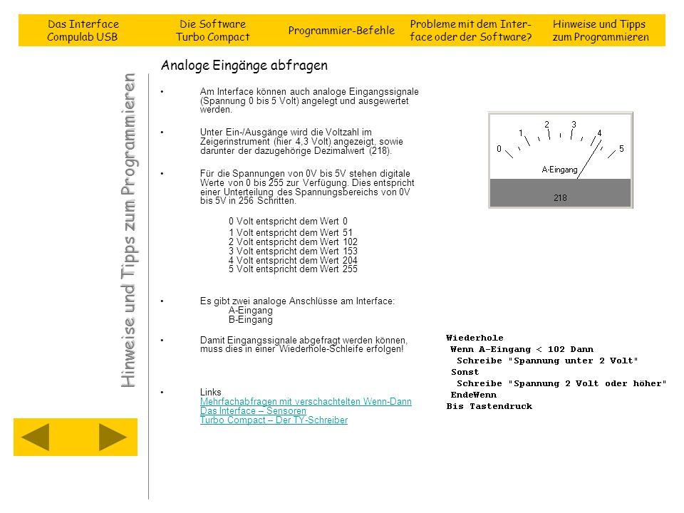 Analoge Eingänge abfragen Am Interface können auch analoge Eingangssignale (Spannung 0 bis 5 Volt) angelegt und ausgewertet werden. Unter Ein-/Ausgäng