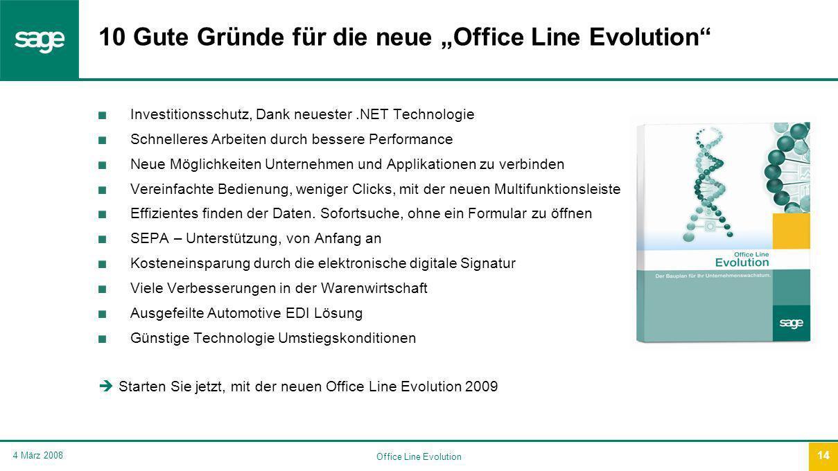 Office Line Evolution 4 März 2008 14 10 Gute Gründe für die neue Office Line Evolution Investitionsschutz, Dank neuester.NET Technologie Schnelleres Arbeiten durch bessere Performance Neue Möglichkeiten Unternehmen und Applikationen zu verbinden Vereinfachte Bedienung, weniger Clicks, mit der neuen Multifunktionsleiste Effizientes finden der Daten.