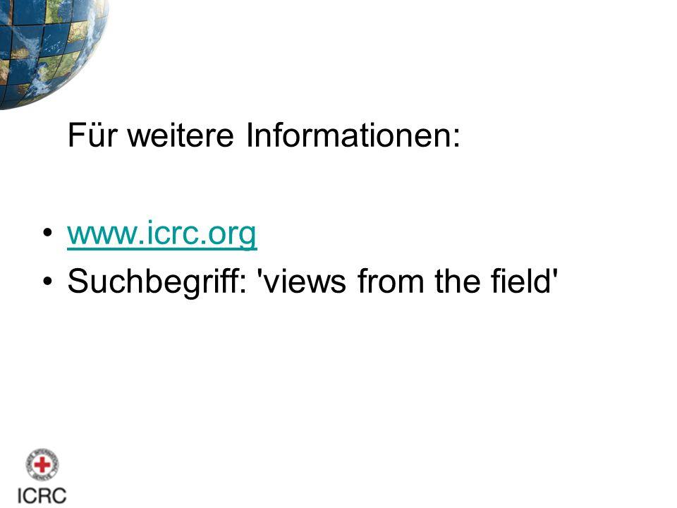 Für weitere Informationen: www.icrc.org Suchbegriff: 'views from the field'